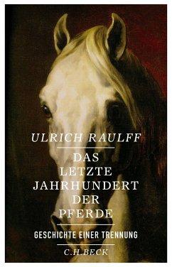 Das letzte Jahrhundert der Pferde - Raulff, Ulrich