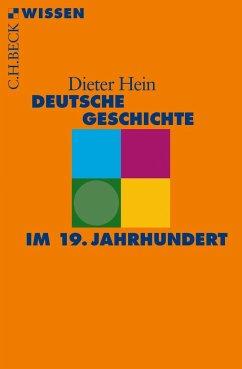 Deutsche Geschichte im 19. Jahrhundert - Hein, Dieter