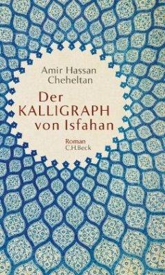 Der Kalligraph von Isfahan - Cheheltan, Amir H.