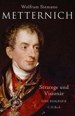 Metternich: Stratege und Visionär - Siemann, Wolfram