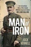 Man of Iron: The Extraordinary Story of New Zealand Wwi Hero Lieutenant-Colonel William Malone