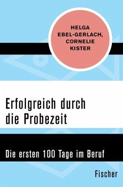 Erfolgreich durch die Probezeit (eBook, ePUB) - Ebel-Gerlach, Helga; Kister, Cornelie