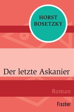 Der letzte Askanier (eBook, ePUB) - Bosetzky, Horst