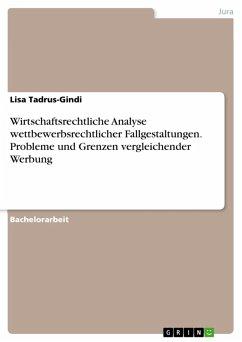 Wirtschaftsrechtliche Analyse wettbewerbsrechtlicher Fallgestaltungen. Probleme und Grenzen vergleichender Werbung (eBook, PDF)