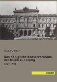 Das Königliche Konservatorium der Musik zu Leipzig