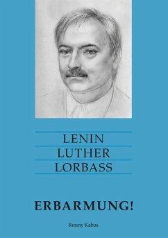 Lenin Luther Lorbass - Erbarmung! (eBook, ePUB) - Kabus, Ronny