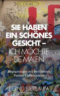Sie haben ein schönes Gesicht - Ich möchte Sie malen (eBook, ePUB) - Bierbaum, Bernd