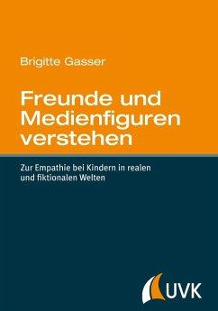 Freunde und Medienfiguren verstehen (eBook, PDF) - Gasser, Brigitte