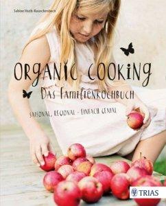 Organic Cooking - Das Familienkochbuch - Huth-Rauschenbach, Sabine