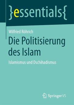 Die Politisierung des Islam - Röhrich, Wilfried