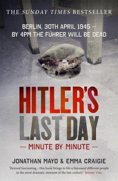 Hitler's Last Day: Minute by Minute (eBook, ePUB) - Craigie, Emma; Mayo, Jonathan
