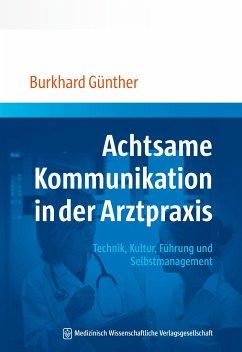 Achtsame Kommunikation in der Arztpraxis - Günther, Burkhard
