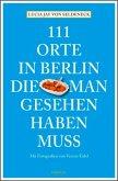 111 Orte in Berlin, die man gesehen haben muss (Mängelexemplar)