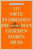111 Orte in Dresden die man gesehen haben muss (Mängelexemplar)