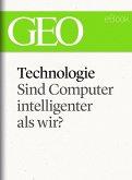 Technologie: Sind Computer intelligenter als wir? (GEO eBook Single) (eBook, ePUB)