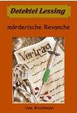 Mörderische Revanche. Detektei Lessing Kriminalserie, Band 21.Spannender Detektiv und Kriminalroman über Verbrechen, Mord, Intrigen und Verrat. (eBook, ePUB)