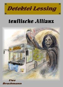 Teuflische Allianz. Detektei Lessing Kriminalserie, Band 23. Spannender Detektiv und Kriminalroman über Verbrechen, Mord, Intrigen und Verrat. (eBook, ePUB) - Brackmann, Uwe