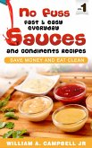 No Fuss Fast and Easy EveryDay Sauces and Condiments Recipes (eBook, ePUB)