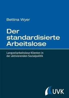 Der standardisierte Arbeitslose (eBook, ePUB) - Wyer, Bettina