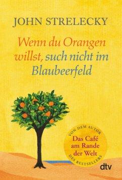 Wenn du Orangen willst, such nicht im Blaubeerfeld - Strelecky, John
