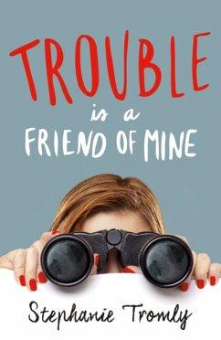 Trouble is a Friend of Mine - Tromly, Stephanie