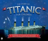 The Story of Titanic for Children: Astonishing Little-Known Facts and Details about the Most Famous Ship in the World
