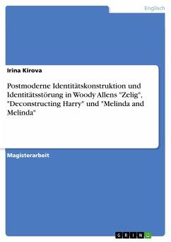 "Postmoderne Identitätskonstruktion und Identitätsstörung in Woody Allens ""Zelig"", ""Deconstructing Harry"" und ""Melinda and Melinda"""