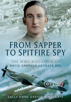 From Sapper to Spitfire Spy: The WWII Biography of David Greville-Heygate Dfc - Heygate, Sally-Anne Greville