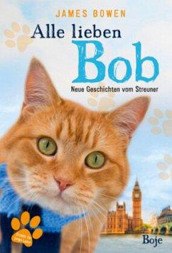 9783414824301 - Bowen, James: Alle lieben Bob - Neue Geschichten vom Streuner - Buch