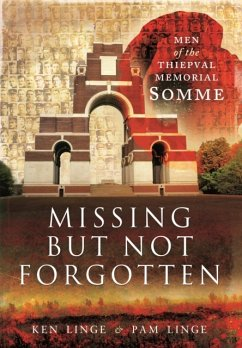Missing But Not Forgotten: Men of the Thiepval Memorial - Somme - Linge, Ken; Linge, Pam