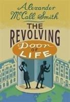 The Revolving Door of Life - McCall Smith, Alexander