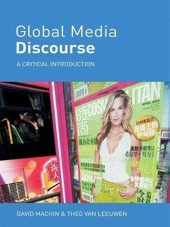 Global Media Discourse (eBook, PDF) - Machin, David; Leeuwen, Theo Van