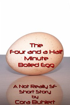The Four and a Half Minute Boiled Egg (Alfred and Bertha's Marvellous Twenty-First Century Life, #1) (eBook, ePUB) - Cora Buhlert