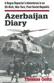 Azerbaijan Diary: A Rogue Reporter's Adventures in an Oil-rich, War-torn, Post-Soviet Republic (eBook, ePUB)
