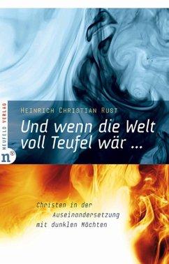 Und wenn die Welt voll Teufel wär ... (eBook, ePUB) - Rust, Heinrich Christian