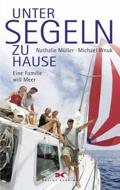 Unter Segeln zu Hause (eBook, ePUB) - Müller, Nathalie; Wnuk, Michael