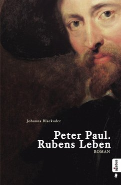 Peter Paul. Rubens Leben (eBook, ePUB) - Blackader, Johanna