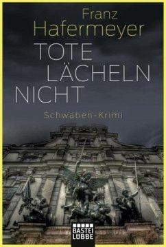Tote lächeln nicht / Schwaben-Krimi Bd.1 - Hafermeyer, Franz