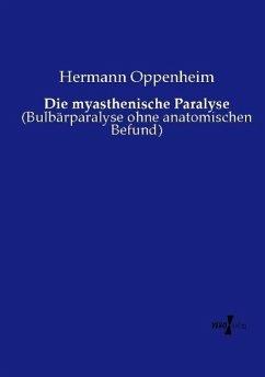 Die myasthenische Paralyse - Oppenheim, Hermann