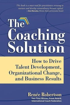 The Coaching Solution: How to Drive Talent Development, Organizational Change, and Business Results - Robertson, Renee