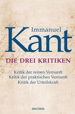 Die drei Kritiken - Kritik der reinen Vernunft. Kritik der praktischen Vernunft. Kritik der Urteilskraft - Kant, Immanuel