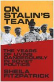 On Stalin's Team: The Years of Living Dangerously in Soviet Politics