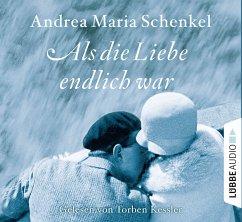 Als die Liebe endlich war, 6 Audio-CDs - Schenkel, Andrea Maria
