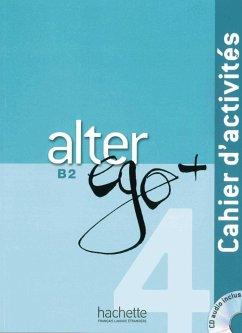 Alter ego+ 4. Cahier d'activités - Arbeitsbuch mit Audio-CD - Berthet, Annie; Daill, Emmanuelle; Hugot, Catherine; Waendendries, Monique; Kizirian, Véronique M.