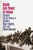 Soviet Soft Power in Poland: Culture and the Making of Stalin's New Empire, 1943-1957