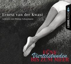Fünf Viertelstunden bis zum Meer, 2 Audio-CDs - Kwast, Ernest van der