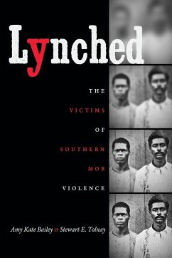 Lynched: The Victims of Southern Mob Violence - Bailey, Amy Kate; Tolnay, Stewart E.