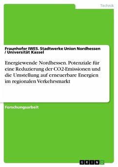 Energiewende Nordhessen. Potenziale für eine Reduzierung der CO2-Emissionen und die Umstellung auf erneuerbare Energien im regionalen Verkehrsmarkt