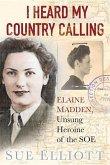 I Heard My Country Calling: Elaine Madden, Unsung Heroine of the SOE
