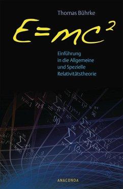 E=mc2 - Einführung in die allgemeine und spezielle Relativitätstheorie - Bührke, Thomas